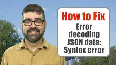 A tutorial to fix the error decoding JSON data: syntax error
